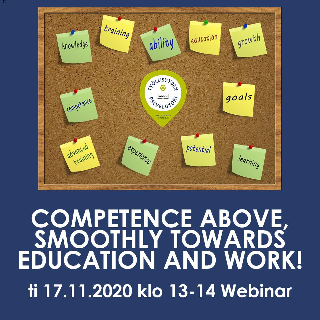 Competence above, towards education and work! – Helsinki Skills Center services on Tuesday 17.11. klo 13-14 webinar Come and hear about Helsinki Skills Center's services for immigrants! In this webinar you will get information about Helsinki Skills Center's services and how to access the services. The expert of the webinar is Work Coach Petri Puroaho,Helsinki Skills Center's services.